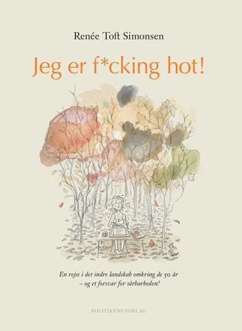 """Renée Toft Simonsen om børneopdragelse, der er med i """"jeg er F*cking hot!"""" bogen"""